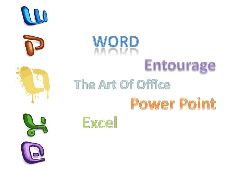 Word<br />Entourage<br />The Art Of Office<br />Power Point<br />Excel<br />