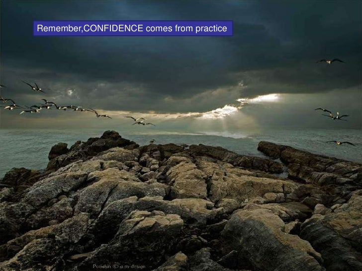 Remember,CONFIDENCE comes from practice<br />