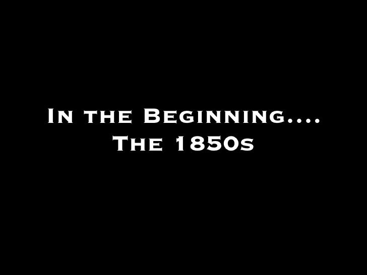 In the Beginning…. The 1850s