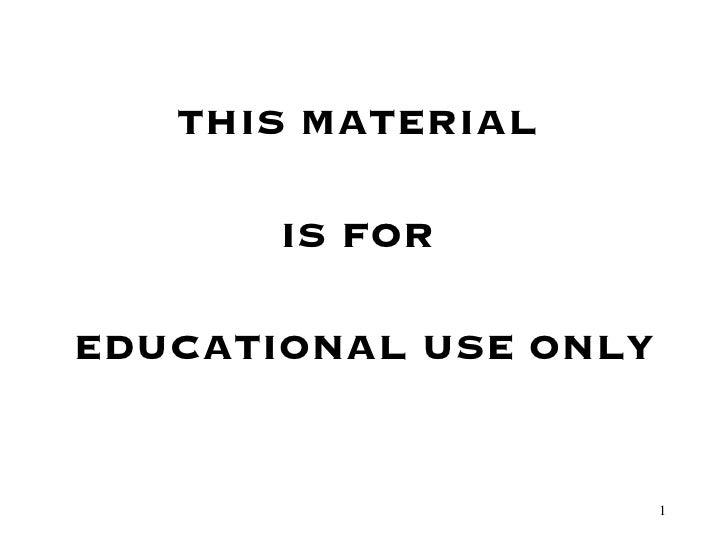 <ul><li>THIS MATERIAL  </li></ul><ul><li>IS FOR  </li></ul><ul><li>EDUCATIONAL USE ONLY </li></ul>