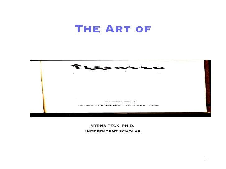 The Art of Part One MYRNA TECK, PH.D.  INDEPENDENT SCHOLAR