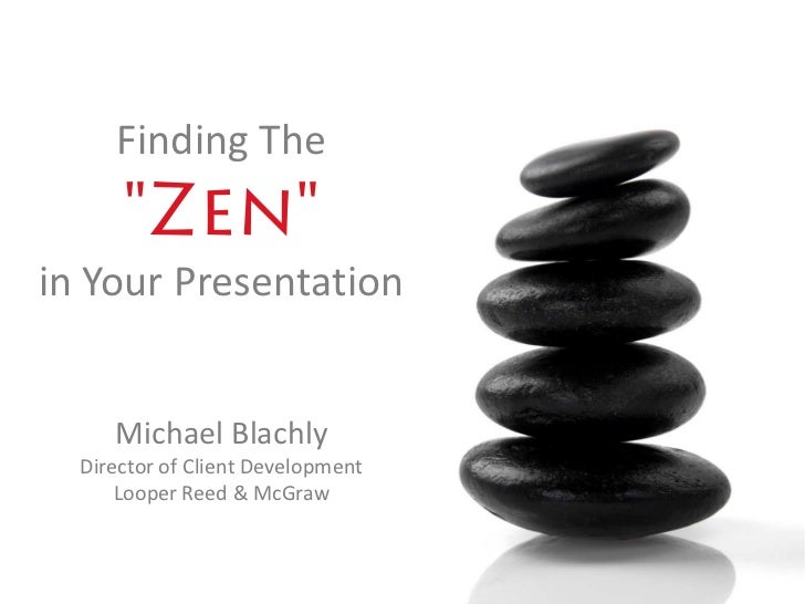 """Finding The                  """"Zen""""   in Your Presentation                Michael Blachly          Director of Client Devel..."""