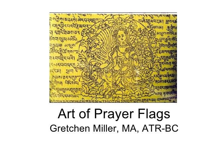 Art of Prayer Flags Gretchen Miller, MA, ATR-BC