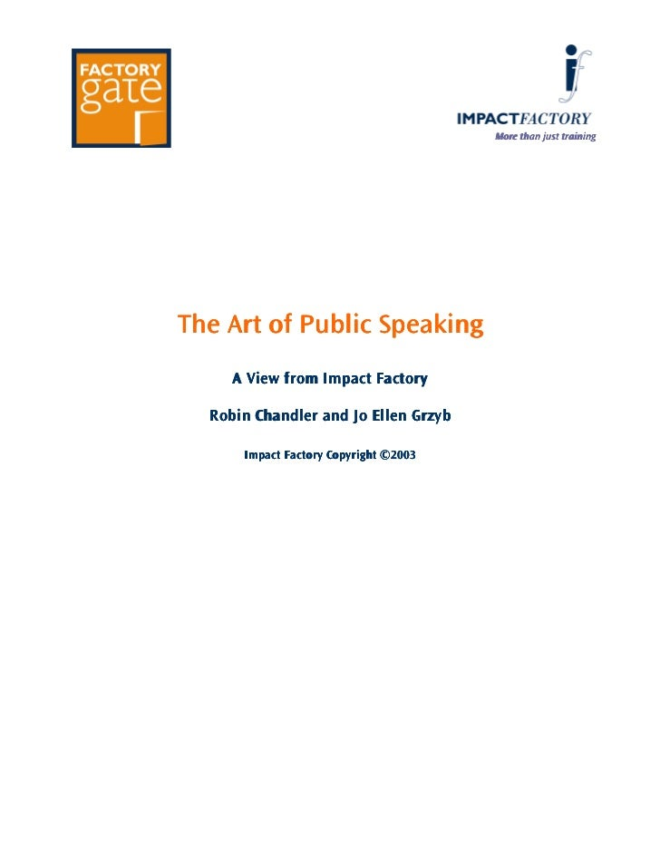 More than just trainingThe Art of Public Speaking     A View from Impact Factory  Robin Chandler and Jo Ellen Grzyb      I...
