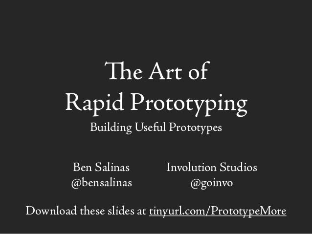 e Art of Rapid Prototyping Building Useful Prototypes Download these slides at tinyurl.com/PrototypeMore Ben Salinas @ben...