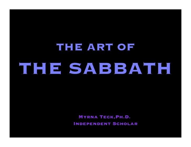 THE ART OF              THE SABBATH      Myrna Teck,Ph.D.    Independent Scholar                              1