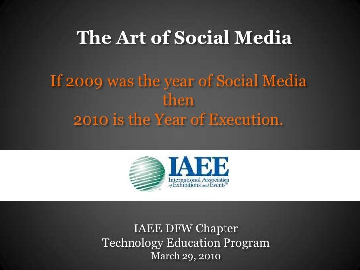The Art of Social Media <br />If 2009 was the year of Social Media then 2010 is the Year of Execution.<br />IAEE DFW Chapt...