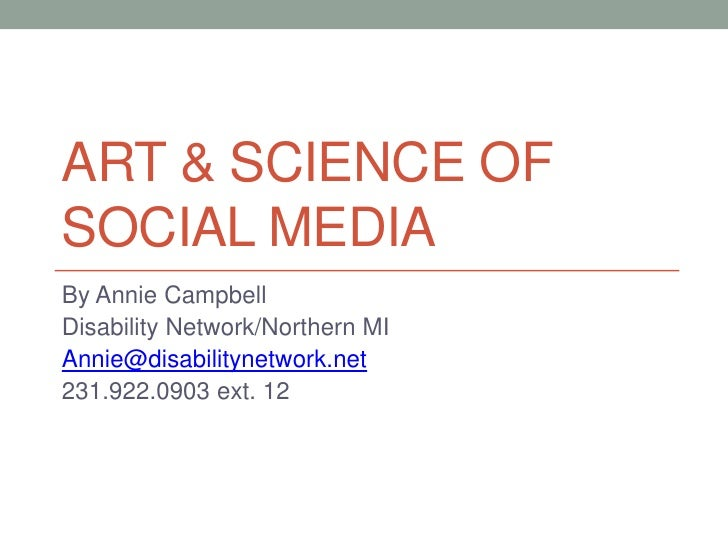 ART & SCIENCE OFSOCIAL MEDIABy Annie CampbellDisability Network/Northern MIAnnie@disabilitynetwork.net231.922.0903 ext. 12