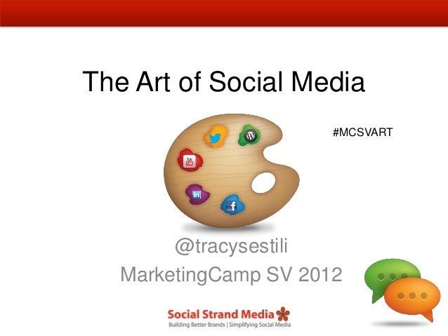 The Art of Social Media                       #MCSVART        @tracysestili   MarketingCamp SV 2012