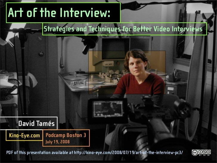 Art of the Interview:                     Strategies and Techniques for Better Video Interviews           David Tamés  Kin...