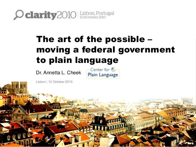 The art of the possible – moving a federal government to plain language Dr. Annetta L. Cheek Lisbon | 12 October 2010