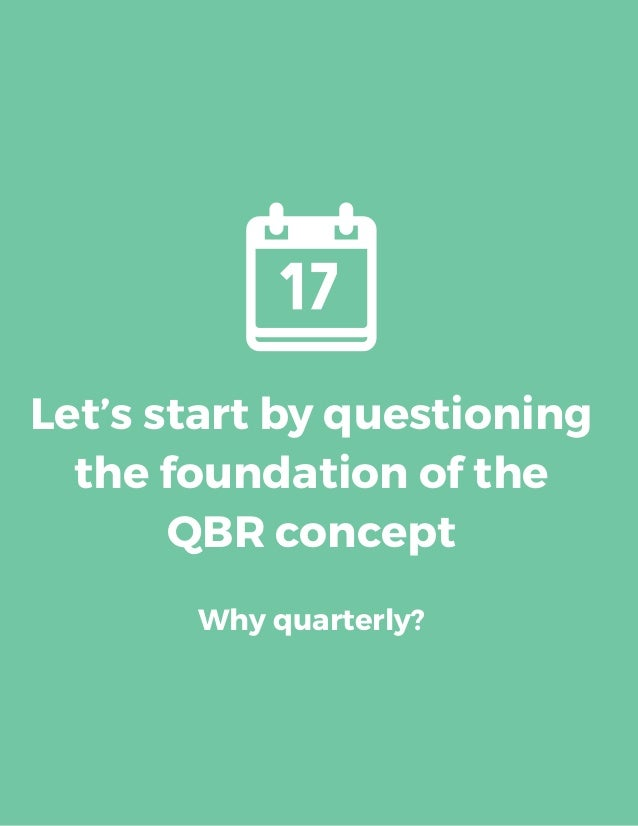 Let's start by questioning the foundation of the QBR concept Why quarterly?