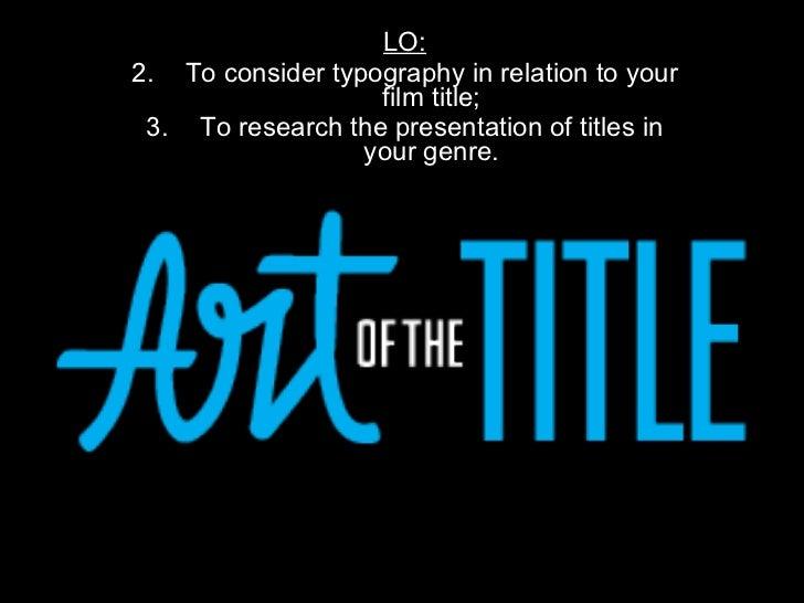 <ul><li>LO: </li></ul><ul><li>To consider typography in relation to your film title; </li></ul><ul><li>To research the pre...
