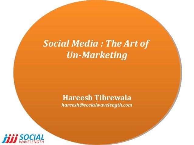 Social Media :: The Art of Social Media The Art of Un-Marketing Un-Marketing  Hareesh Tibrewala Hareesh Tibrewala  hareesh...