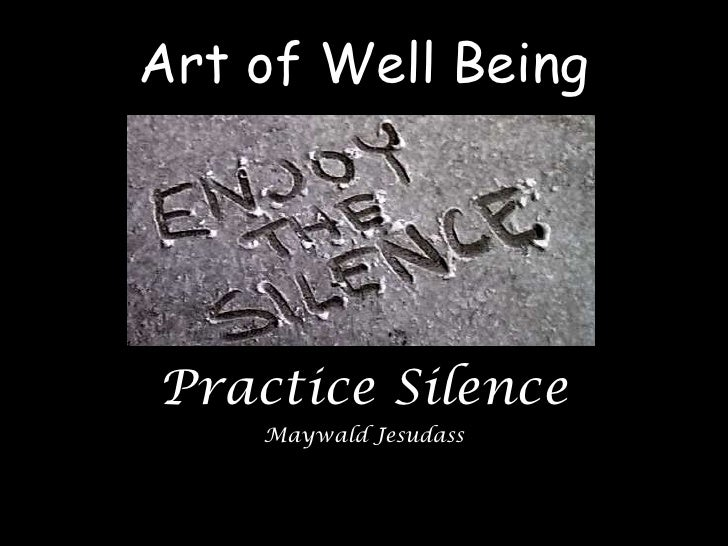 Art of Well Being<br />Practice Silence<br />Maywald Jesudass<br />