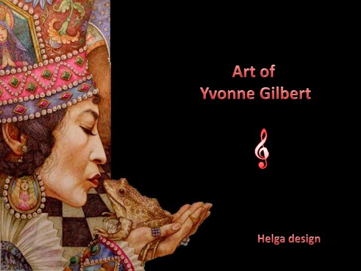 Art of Yvonne Gilbert                   Born and raised in Northumberland, England,Yvonne Gilbert studied at Newcastle Col...