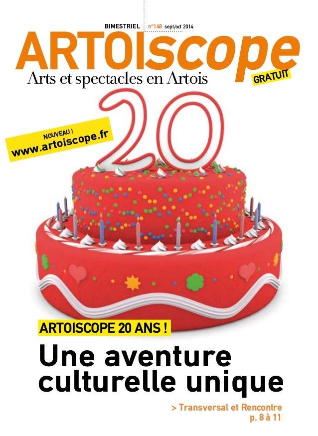 ARTOIscope  BIMESTRIEL n°148 sept/oct 2014  GRATUIT Arts et spectacles en Artois  www.artoiscope.fr  ARTOISCOPE 20 ANS !  ...