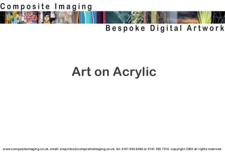 Art on Acrylicwww.compositeimaging.co.uk. email: enquiries@compositeimaging.co.uk. tel: 0161 926 8486 or 0161 283 7216 cop...