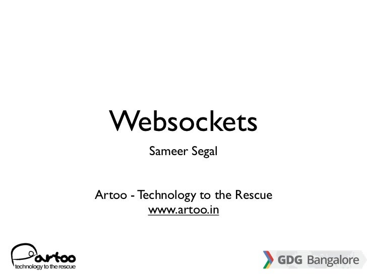 Websockets         Sameer SegalArtoo - Technology to the Rescue          www.artoo.in