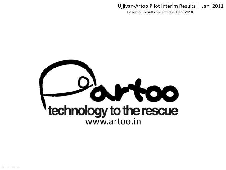 Ujjivan-‐Artoo Pilot Interim Results |  Jan, 2011                                                        ...