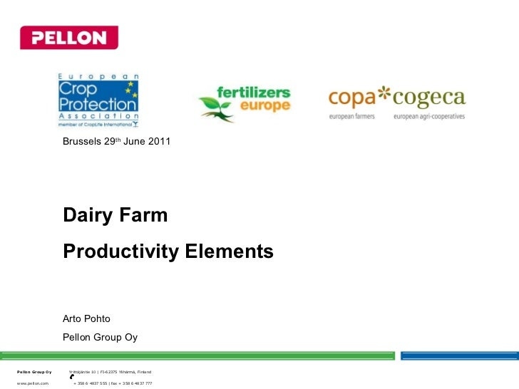 Brussels 29 th  June 2011 Dairy Farm Productivity Elements Arto Pohto Pellon Group Oy