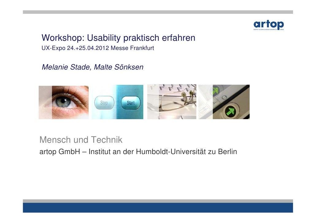 Workshop: Usability praktisch erfahrenUX-Expo 24.+25.04.2012 Messe FrankfurtMelanie Stade, Malte SönksenMensch und Technik...