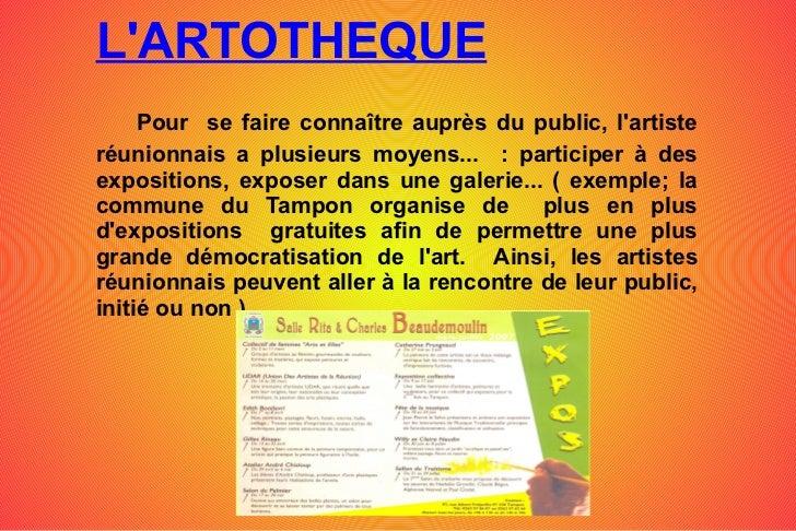 L'ARTOTHEQUE Pour  se faire connaître auprès du public, l'artiste réunionnais a plusieurs moyens...  : participer à des ex...