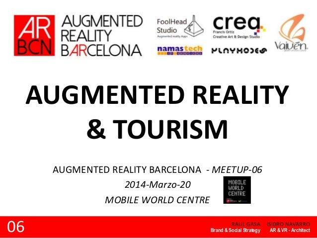 AUGMENTED REALITY & TOURISM RAUL GASA AUGMENTED REALITY BARCELONA - MEETUP-06 2014-Marzo-20 MOBILE WORLD CENTRE Brand & So...
