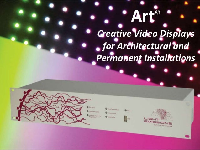 Art© Creative Video Displays for Architectural and Permanent Installations