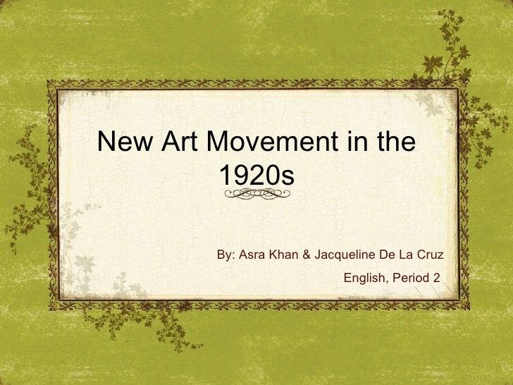New Art Movement in the 1920s By: Asra Khan & Jacqueline De La Cruz English, Period 2