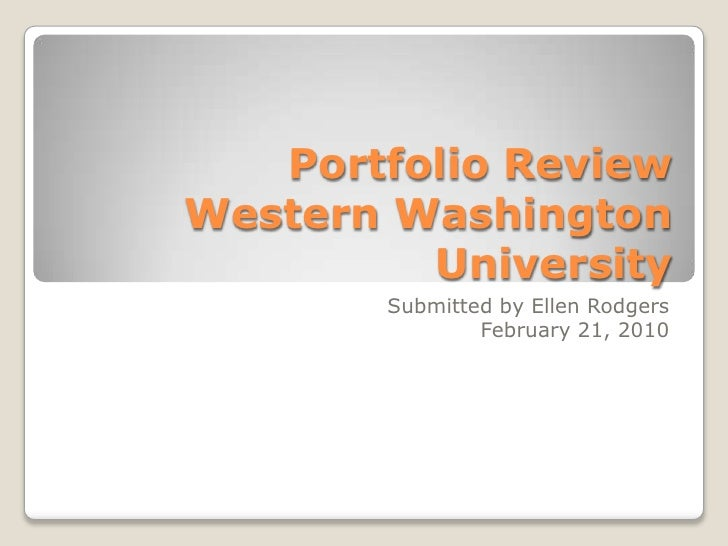 Portfolio ReviewWestern Washington University<br />Submitted by Ellen Rodgers<br />February 21, 2010<br />