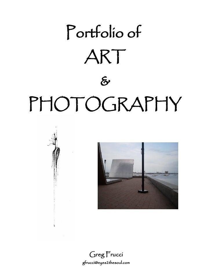 Portfolio of     ART             & PHOTOGRAPHY            Greg Frucci     gfrucci@eyes2thesoul.com