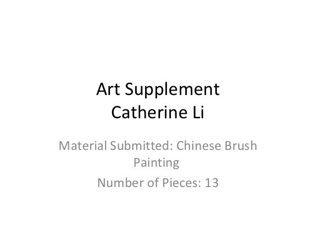 Art Supplement        Catherine LiMaterial Submitted: Chinese Brush            Painting      Number of Pieces: 13