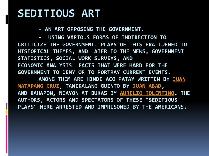 Seditious art - an art opposing the government.-  Using various forms of indirection to criticize the government, plays o...