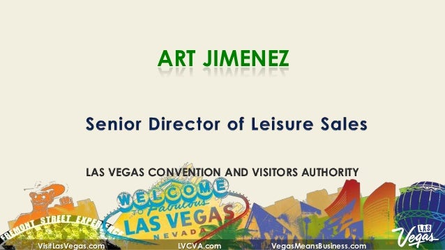ART JIMENEZ            LAS VEGAS CONVENTION AND VISITORS AUTHORITYVisitLasVegas.com         LVCVA.com      VegasMeansBusin...