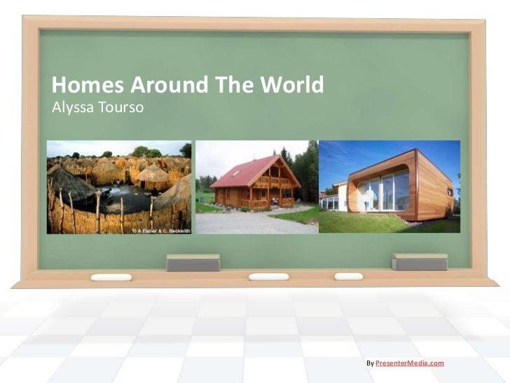 Homes Around The WorldAlyssa Tourso                         By PresenterMedia.com