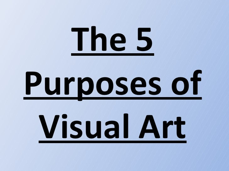 The 5 Purposes of Visual Art