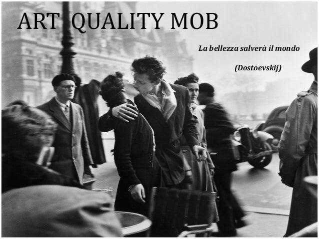 ART QUALITY MOB La bellezza salverà il mondo (Dostoevskij)