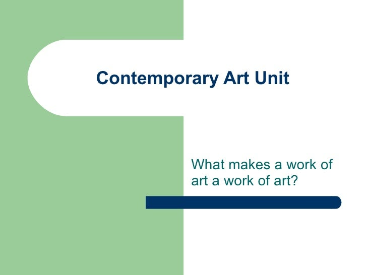 Contemporary Art Unit What makes a work of art a work of art?