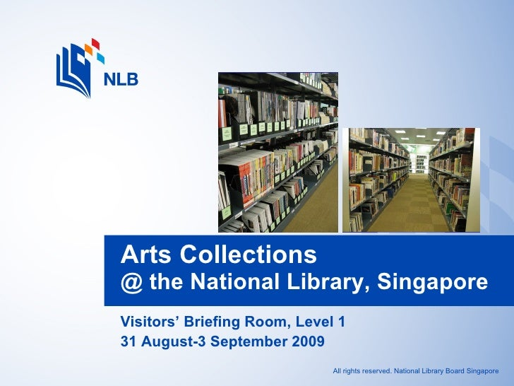 Visitors' Briefing Room, Level 1 31 August-3 September 2009 Arts Collections  @ the National Library, Singapore