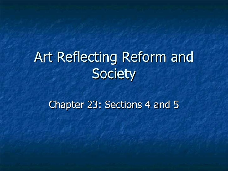 Art Reflecting Reform and Society Chapter 23: Sections 4 and 5