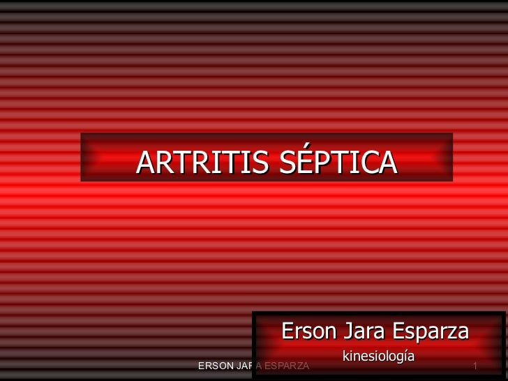 ARTRITIS SÉPTICA Erson Jara Esparza  kinesiología
