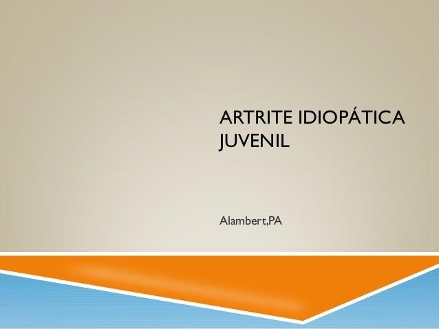 ARTRITE IDIOPÁTICA JUVENIL Alambert,PA