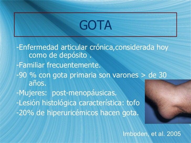 GOTA <ul><li>-Enfermedad articular crónica,considerada hoy como de depósito . </li></ul><ul><li>-Familiar frecuentemente. ...