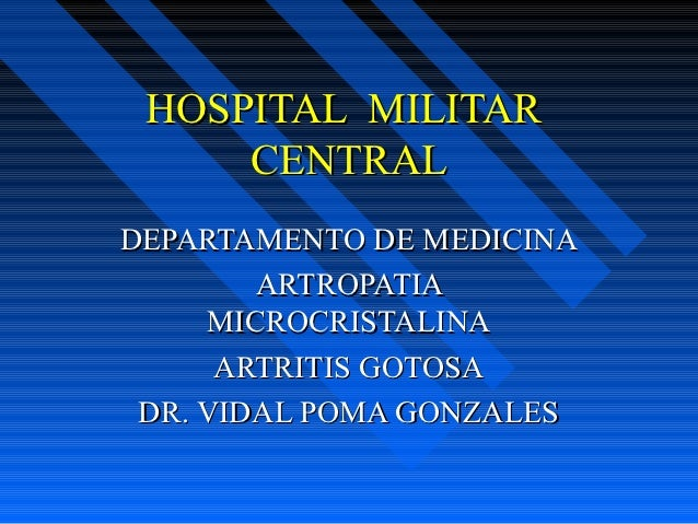 HOSPITAL MILITAR     CENTRALDEPARTAMENTO DE MEDICINA        ARTROPATIA     MICROCRISTALINA      ARTRITIS GOTOSA DR. VIDAL ...