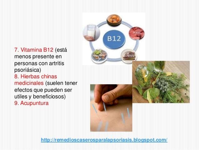 7. Vitamina B12 (estámenos presente enpersonas con artritispsoriásica)8. Hierbas chinasmedicinales (suelen tenerefectos qu...