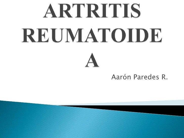 ARTRITIS REUMATOIDEA<br />AarónParedes R.<br />
