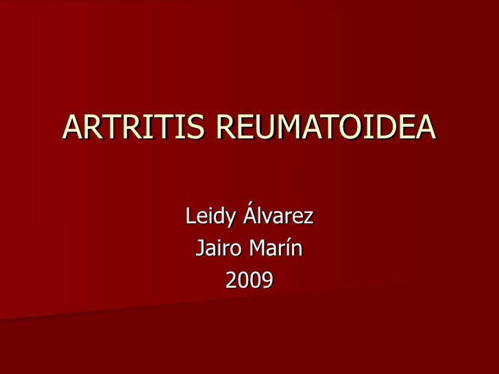 ARTRITIS REUMATOIDEA Leidy Álvarez Jairo Marín 2009