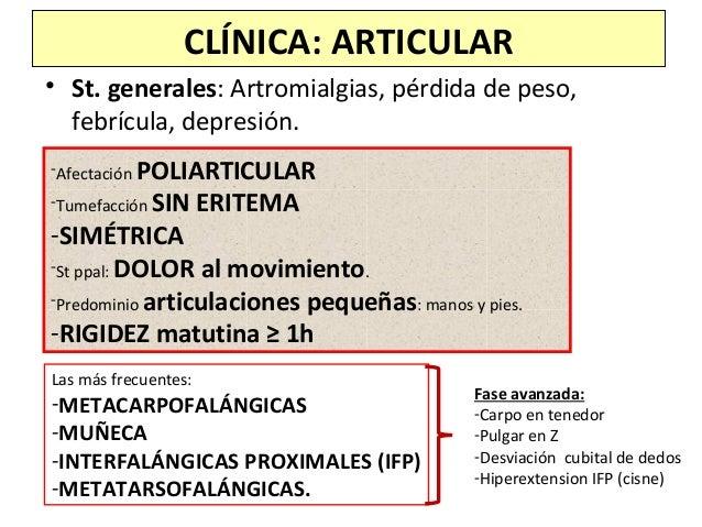 CLÍNICA: ARTICULAR • St. generales: Artromialgias, pérdida de peso, febrícula, depresión. -Afectación POLIARTICULAR -Tumef...