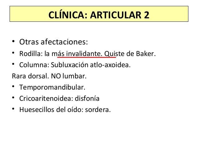 CLÍNICA: ARTICULAR 2 • Otras afectaciones: • Rodilla: la más invalidante. Quiste de Baker. • Columna: Subluxación atlo-axo...